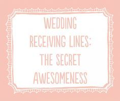An article about wedding receiving lines by wedding photographer Kate Bentley.