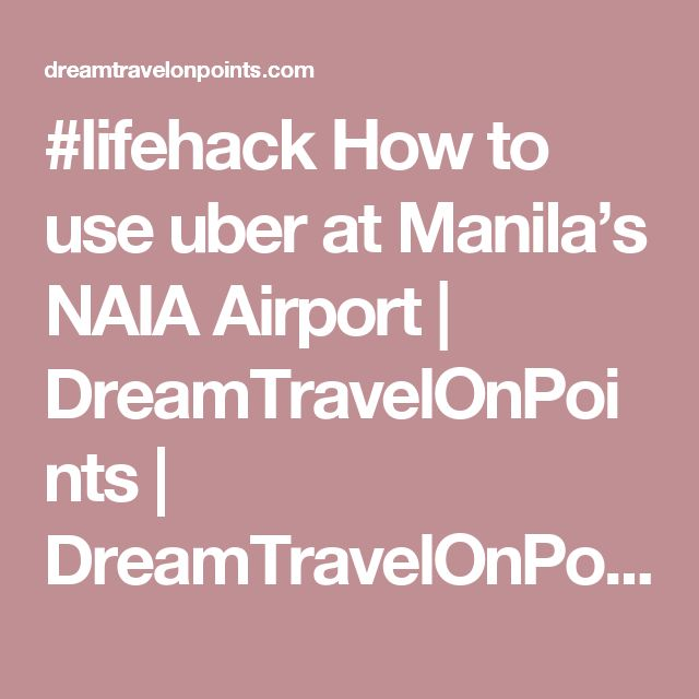 #lifehack How to use uber at Manila's NAIA Airport | DreamTravelOnPoints | DreamTravelOnPoints