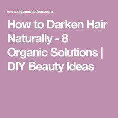 How to Darken Hair Naturally - 8 Organic Solutions | DIY Beauty Ideas