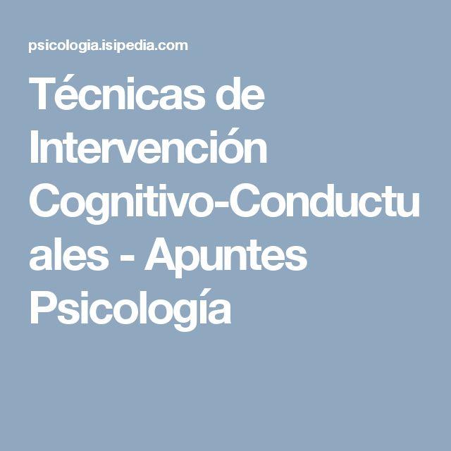 Técnicas de Intervención Cognitivo-Conductuales - Apuntes Psicología