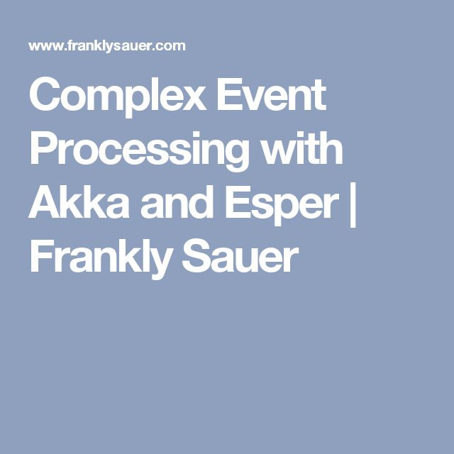 Complex Event Processing with Akka and Esper | Frankly Sauer