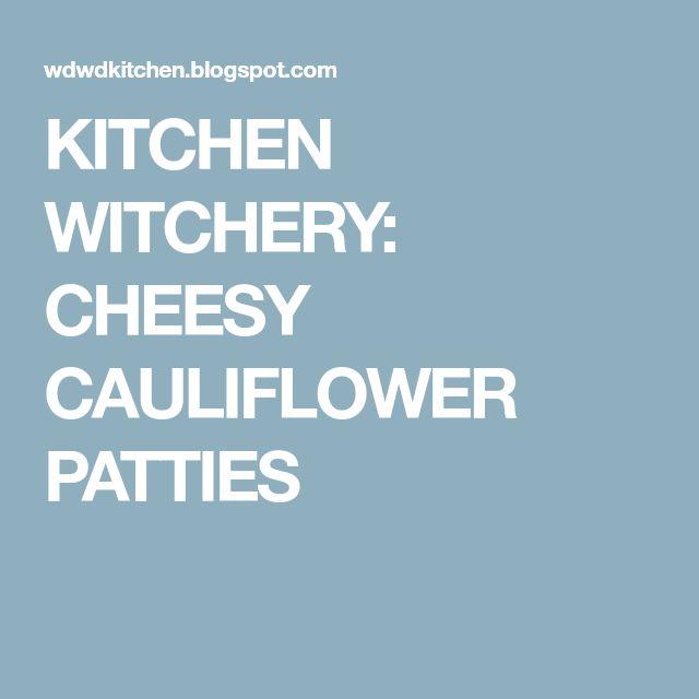 KITCHEN WITCHERY: CHEESY CAULIFLOWER PATTIES