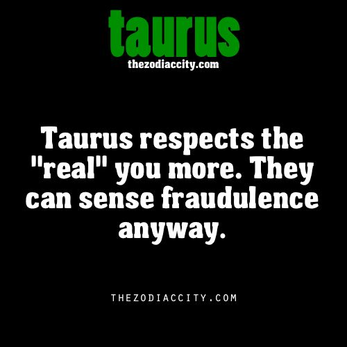 Taurus zodiac facts. Actually I don't know.. I don't like fake people, but I have not been good at judging people