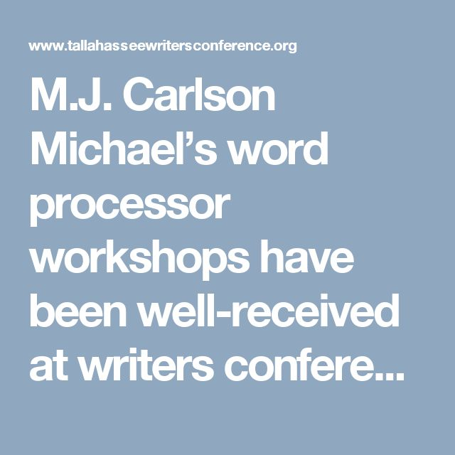 M.J. Carlson  Michael's word processor workshops have been well-received at writers conferences throughout Florida and in Colorado.  He's used more than twenty word processors spanning thirty years and Scrivener since 2009 to outline and write six novels, three novellas, and six short stories.