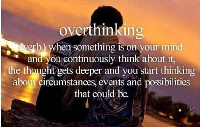 Over thinking  (verb,) When something is on your mind and you continuously think about it, the thought gets deeper and you start thinking about circumstances, events and possibilities that could be.