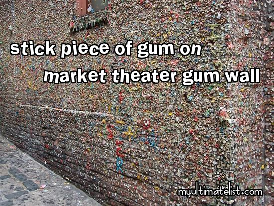 On my bucket list: stick a piece of gum on Market Theater Gum Wall