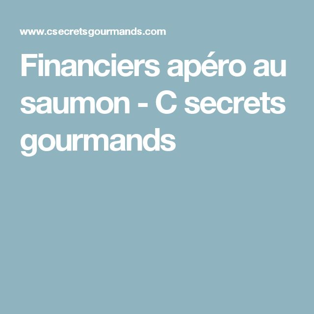 Financiers apéro au saumon - C secrets gourmands
