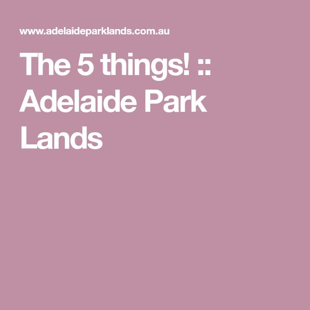 The 5 things! :: Adelaide Park Lands