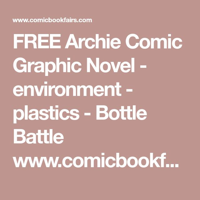 FREE Archie Comic Graphic Novel - environment - plastics - Bottle Battle www.comicbookfairs.com pdf BottleBattle.pdf
