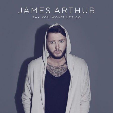 James Arthur  Say You Wont Let Go (CDQ)