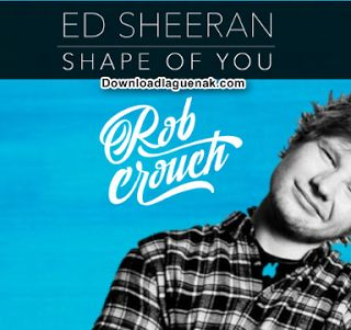 Download Lagu ED SHEERAN - Shape Of You Mp3 Lagu Barat Terbaru Dan Terpopuler