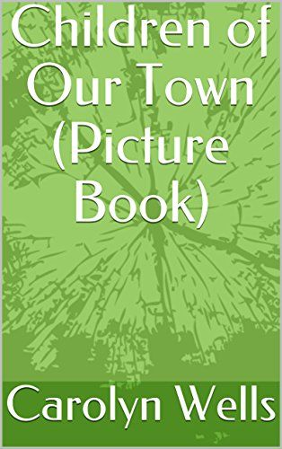 Children of Our Town (Picture Book) (Classic Picture Books Book 21) by [Wells, Carolyn]