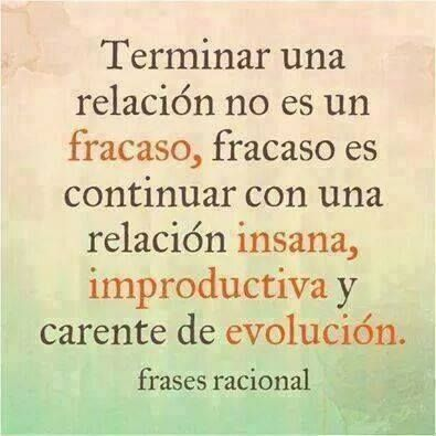 Terminar una relacion no es un fracaso, fracaso es continuar con una relacion insana, improductiva y carente de evolucion... fin
