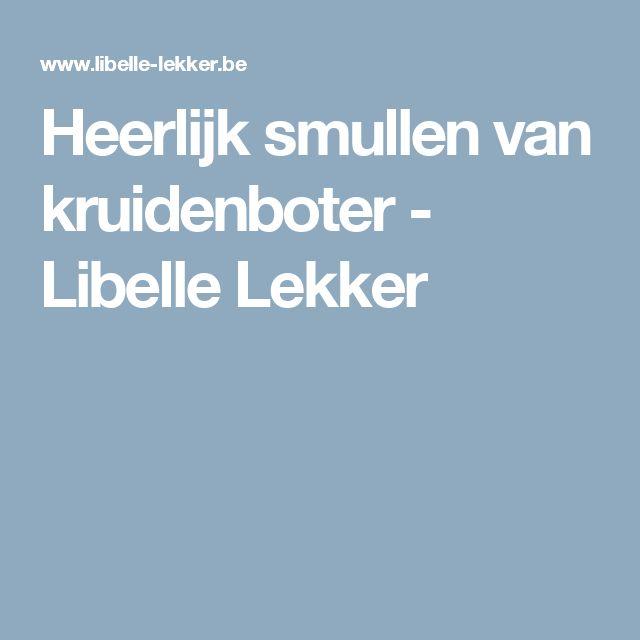Heerlijk smullen van kruidenboter - Libelle Lekker