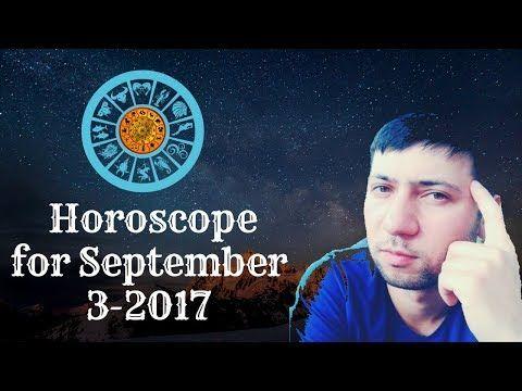 Horoscope for Today 3 September 2017 Astrology Love Job……… Today's Daily Horoscope Astrology Each Zodiac Signs…. Aries, Taurus, Gemini, Cancer, Leo, …