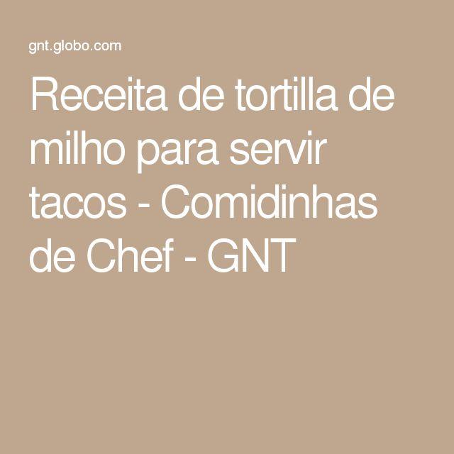 Receita de tortilla de milho para servir tacos - Comidinhas de Chef - GNT