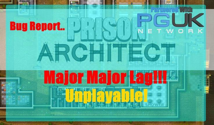 Prison Architect: Bug Report - Major Lag - Unplayable On Large Maps!!