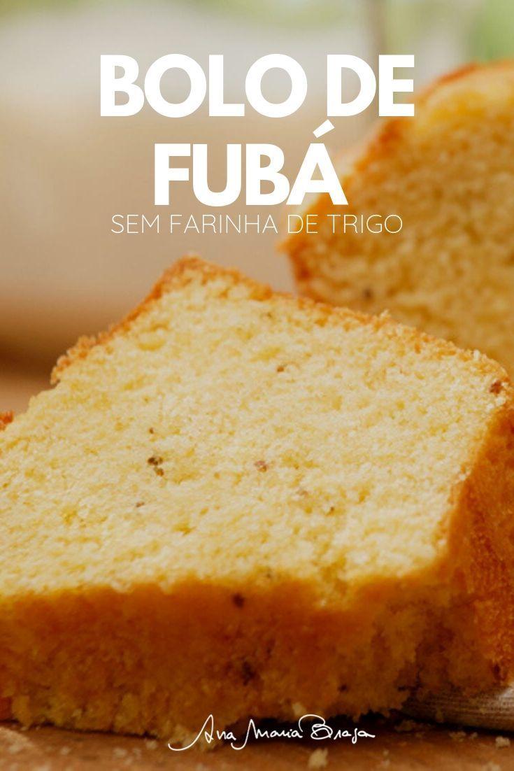 Receita De Bolo De Fubá Sem Farinha De Trigo Ana Maria Braga Receita Receitas Receitas Saborosas Junk Food Vegano