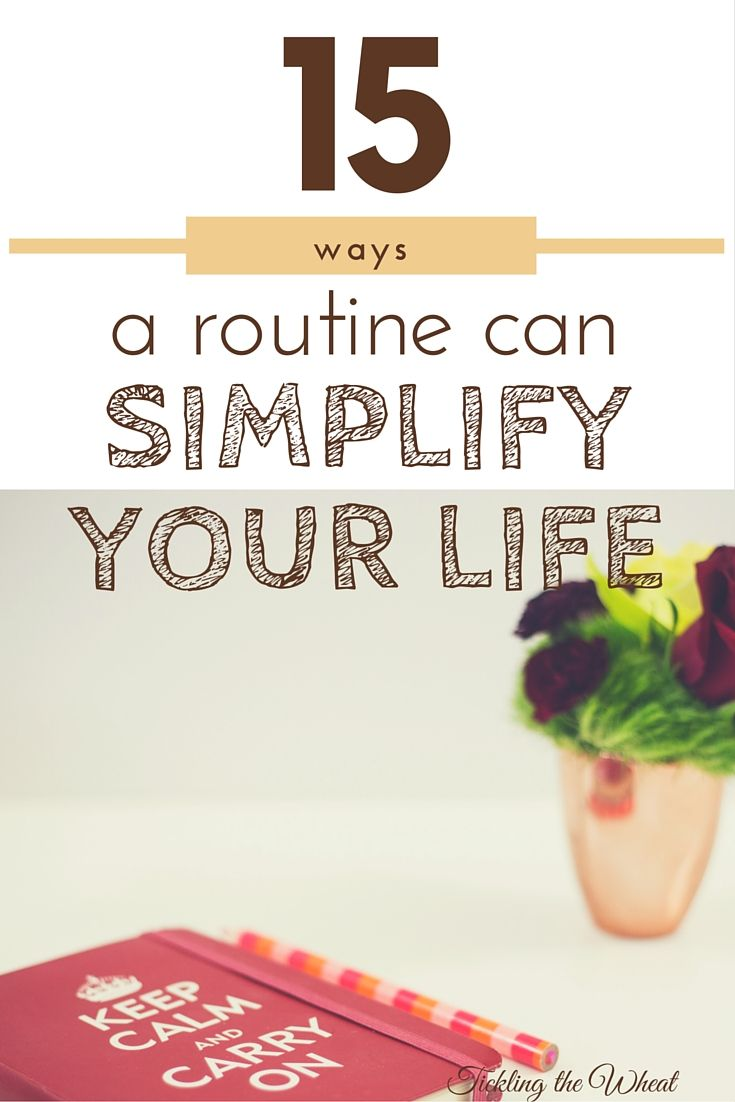 Creating a routine and buying a planner with the hope of simplifying your life is a great first step, but it's important to know how a routine can simplify your life. Use these 15 tips to simplify your life with a routine.
