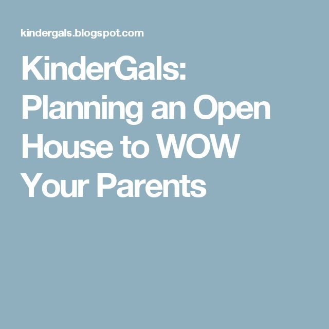 KinderGals: Planning an Open House to WOW Your Parents