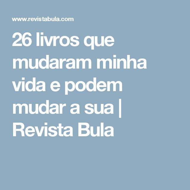 26 livros que mudaram minha vida e podem mudar a sua   Revista Bula