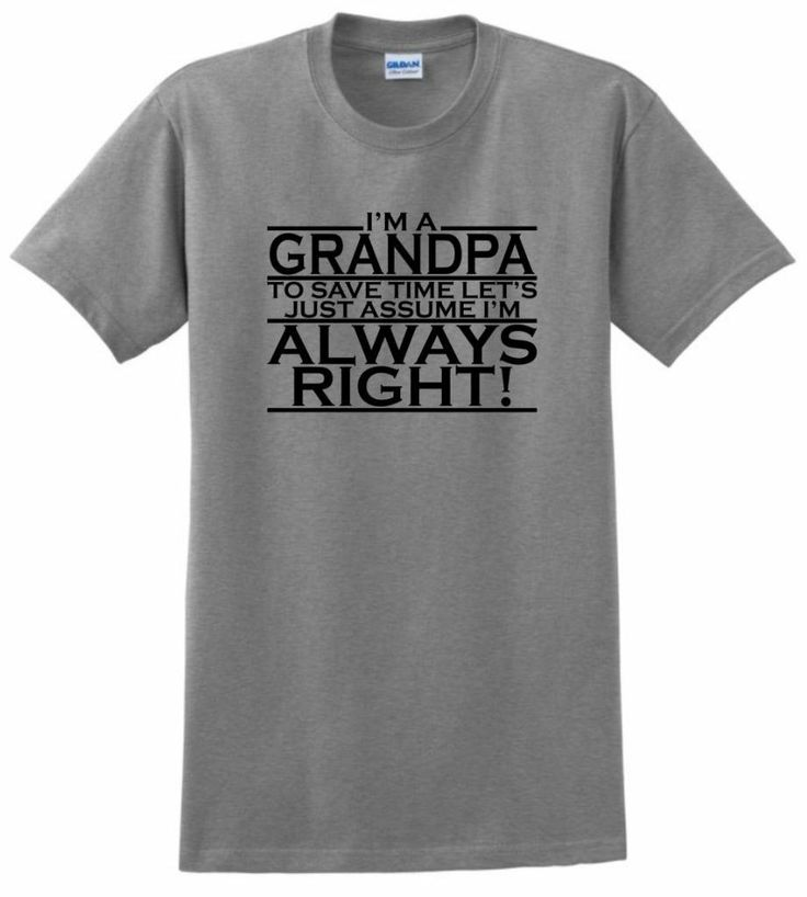 I'm Grandpa Save Time Just Assume I'm Always Right T-Shirt