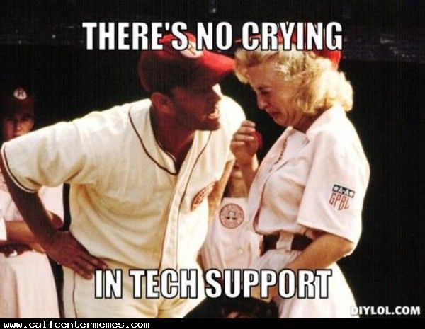 Theres no crying in tech support! - http://www.callcentermemes.com/theres-no-crying-in-tech-support/