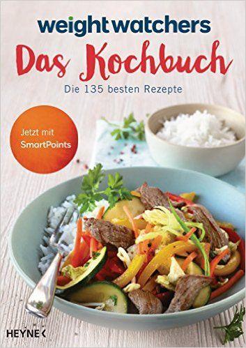 Weight Watchers - Das Kochbuch: Die 135 besten Rezepte. Jetzt mit SmartPoints: Amazon.de: Weight Watchers: Bücher