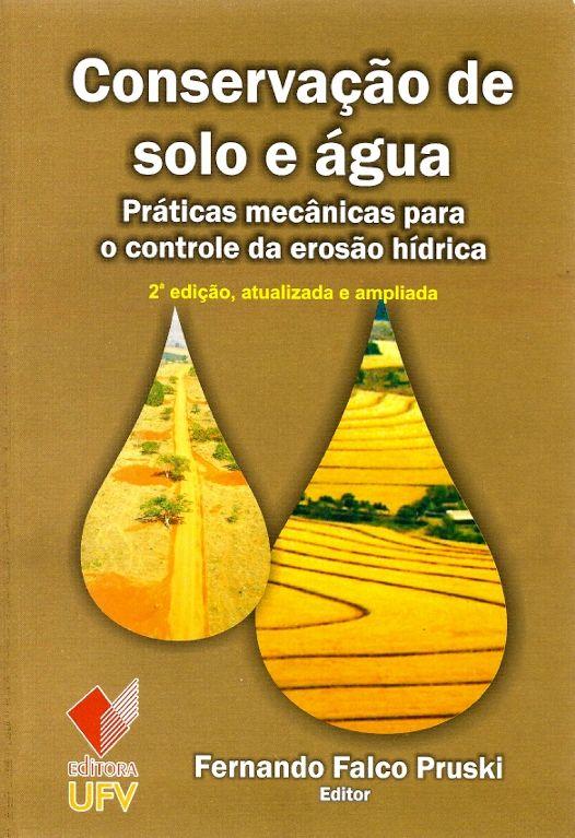 PRUSKI, Fernando Falco (Ed.). Conservação de solo e água: práticas mecânicas para o controle da erosão hídrica. 2 ed. reimpr. atual. ampl. Viçosa: UFV, 2013. 279 p. ISBN 9788572692649. Inclui bibliografia (ao final de cada capítulo); il. tab. quad.; 22x15cm.  Palavras-chave: SOLOS/Conservação; SOLOS/Erosão.  CDU 631.6.02 / P972c / 2 ed. reimpr. atual. ampl. / 2013