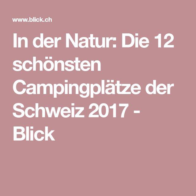 In der Natur: Die 12 schönsten Campingplätze der Schweiz 2017 - Blick
