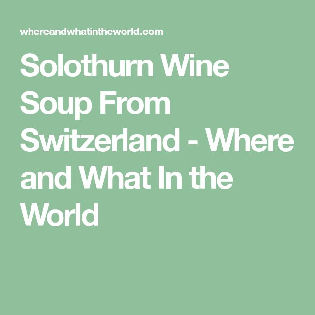 Solothurn Wine Soup From Switzerland - Where and What In the World