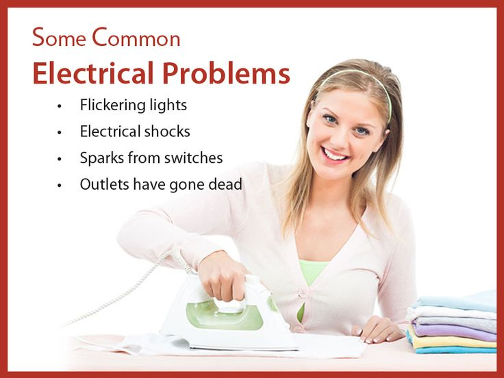 Some Common Electrical Problems : •	Flickering lights •	Electrical shocks •	Sparks from switches •	Outlets have gone dead