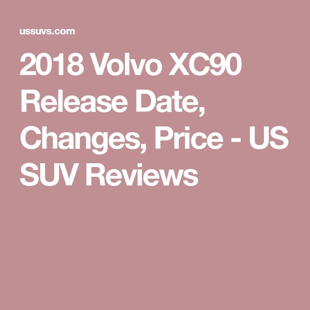 2018 Volvo XC90 Release Date, Changes, Price - US SUV Reviews