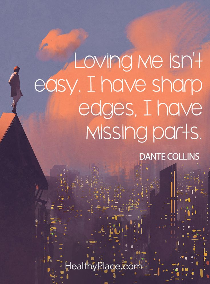 Quote on mental health: Loving me isn't easy. I have sharp edges, I have missing parts. www.HealthyPlace.com