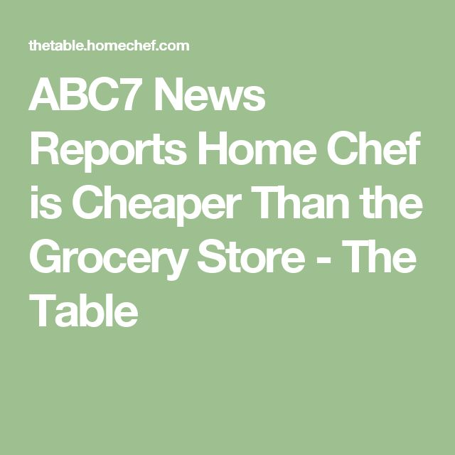 ABC7 News Reports Home Chef is Cheaper Than the Grocery Store - The Table