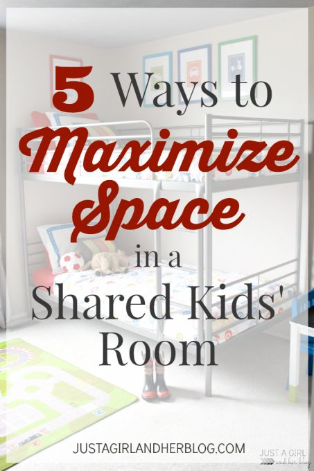 5 Ways to Maximize Space in a Shared Kids' Room | Just a Girl and Her Blog