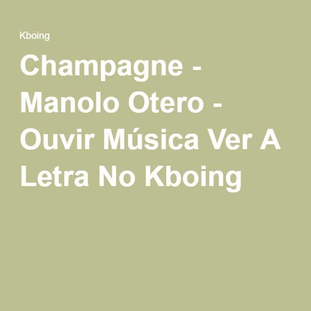 Champagne - Manolo Otero - Ouvir Música Ver A Letra No Kboing