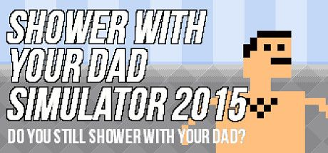 Shower With Your Dad Simulator 2015: Do You Still Shower With Your Dad on Steam