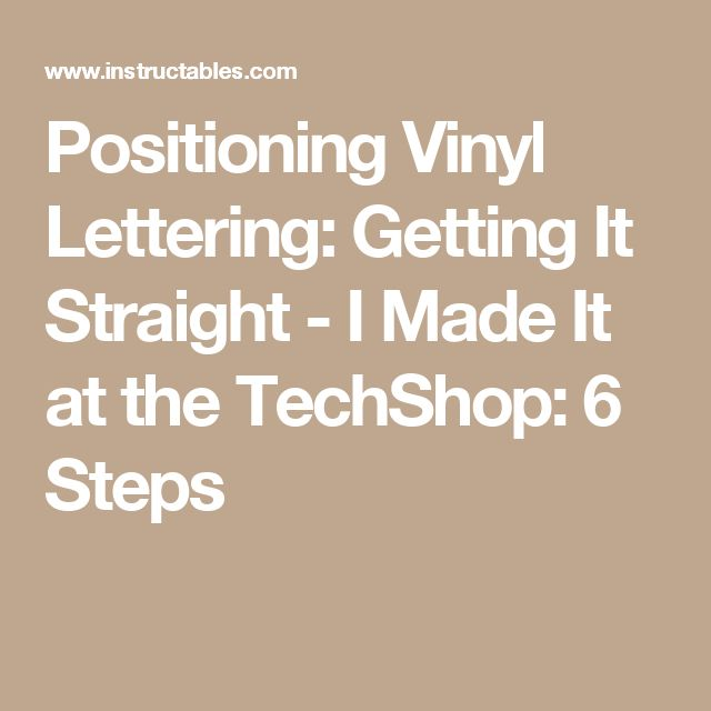 Positioning Vinyl Lettering: Getting It Straight - I Made It at the TechShop: 6 Steps
