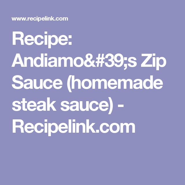 Recipe: Andiamo's Zip Sauce (homemade steak sauce) - Recipelink.com