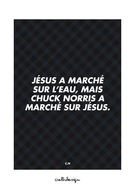 Jésus a marché sur l'eau, mais chuck norris a marché sur jésus. // C.N