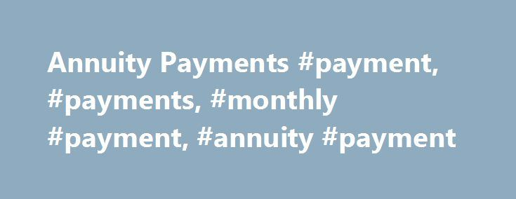 Annuity Payments #payment, #payments, #monthly #payment, #annuity #payment http://connecticut.nef2.com/annuity-payments-payment-payments-monthly-payment-annuity-payment/  # Annuity Payments Payments in Time Value of Money formulas are a series of equal, evenly-spaced cash flows of an annuity such as payments for a mortgage or monthly receipts from a retirement account. Payments must: be the same amount each period occur at evenly spaced intervals occur exactly at the beginning or end of each…