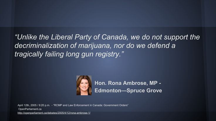 """Hon. Rona Ambrose, MP - Edmonton—Spruce Grove  """"Unlike the Liberal Party of Canada, we do not support the decriminalization of marijuana, nor do we defend a tragically failing long gun registry."""""""
