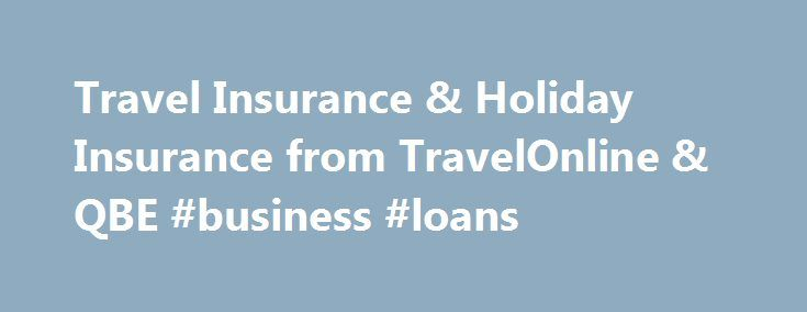 Travel Insurance & Holiday Insurance from TravelOnline & QBE #business #loans http://insurances.remmont.com/travel-insurance-holiday-insurance-from-travelonline-qbe-business-loans/  #travel insurance online # Quote Insurance Purchase an annual multi trip policy and receive a 25% discount. Policies are issued by TravelOnline and underwritten by QBE Insurance (Australia) Limited AFSL 239545. To ensure a product is right for you, please consider the Product Disclosure for Australian Residents…