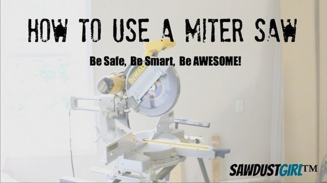 how to use a miter saw {Sawdust Girl}