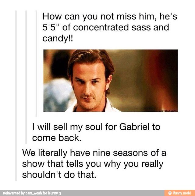 The best part is that we all know why we shouldn't but we all still want to just for Gabriel to come back