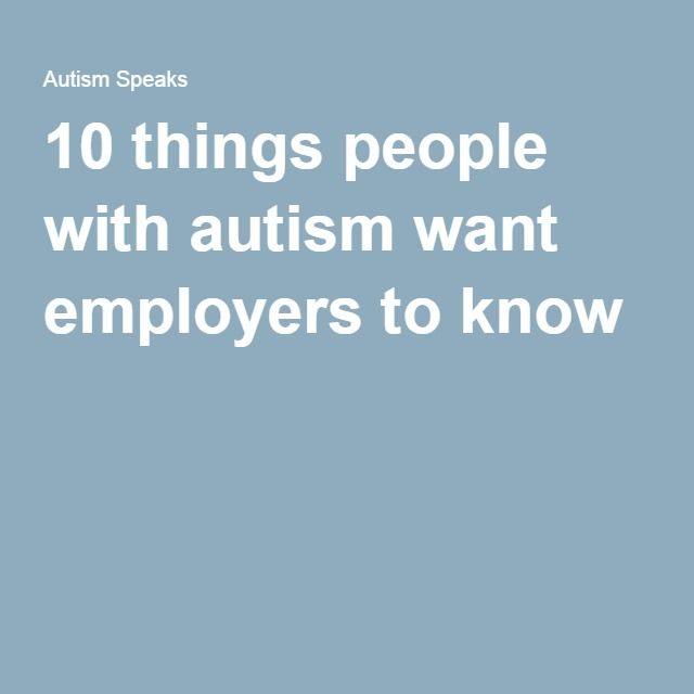 10 things people with #autism want employers to know #jobsearch Pinned by StaffRehab www.staffrehab.com or www.pinterest.com/staffrehab