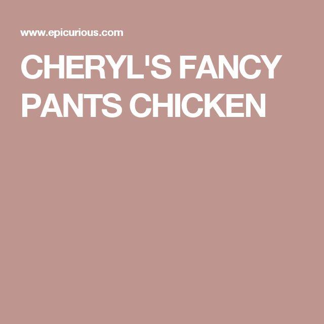 CHERYL'S FANCY PANTS CHICKEN