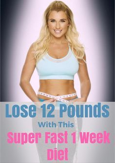 Lose 12 Pounds With This Super Fast 1 Week Diet