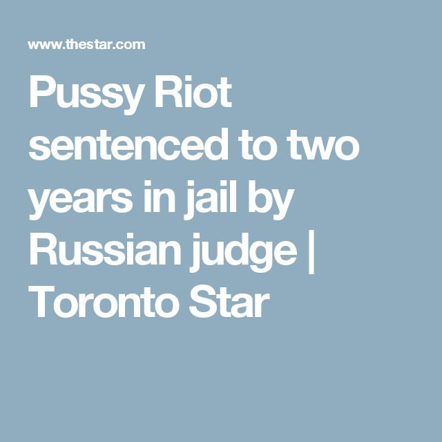 Pussy Riot sentenced to two years in jail by Russian judge | Toronto Star